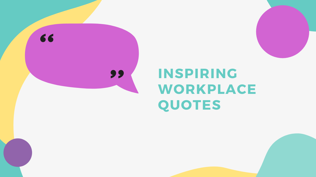 Top 30 Inspirational Work Quotes You Need To Boost Office Morale!