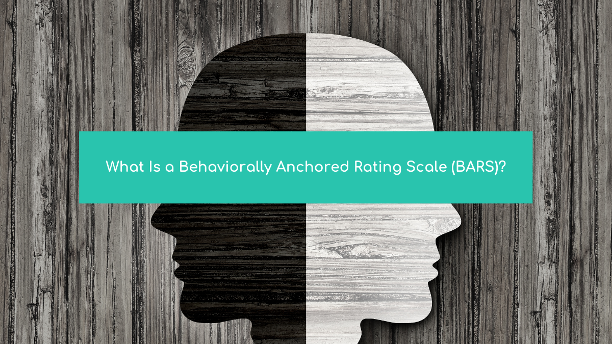 What Is a Behaviorally Anchored Rating Scale (BARS)?