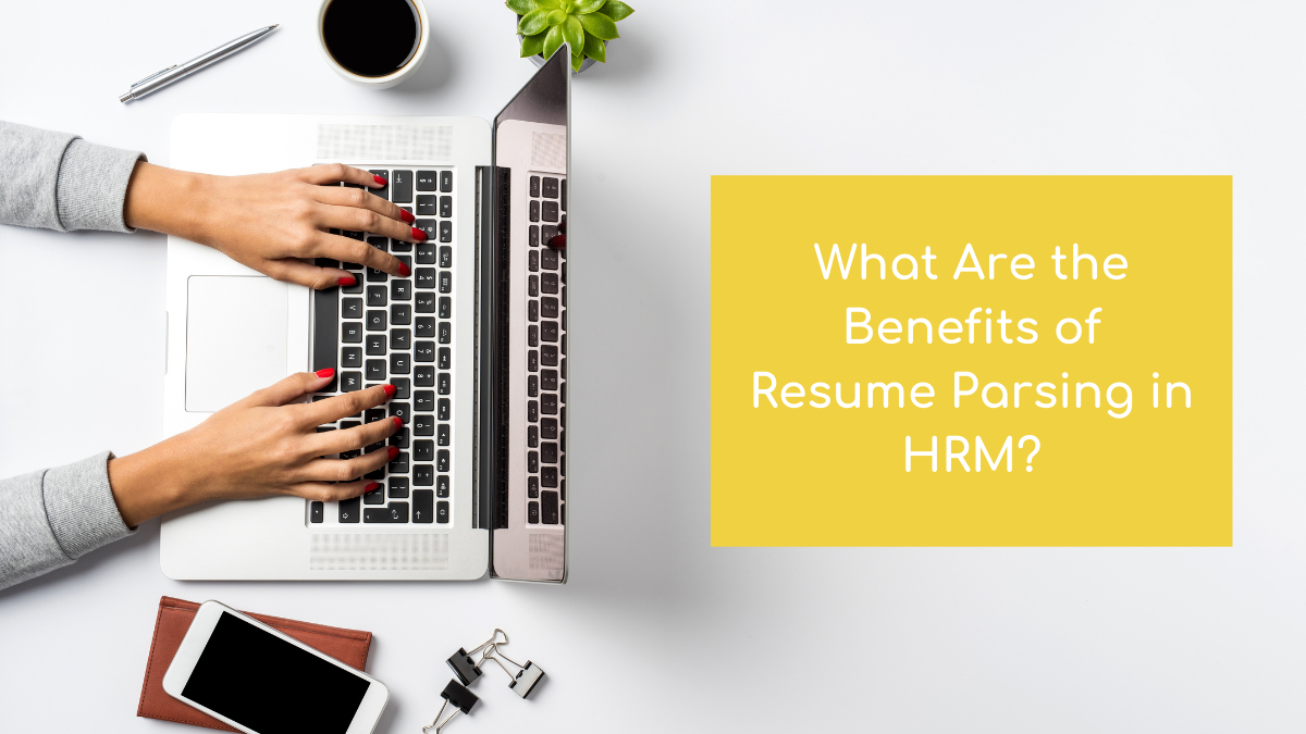What Are the Benefits of Resume Parsing in HRM?