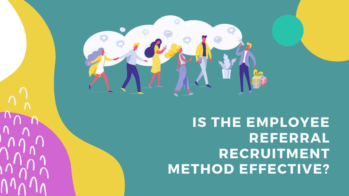 Is the Employee Referral Recruitment Method Effective?