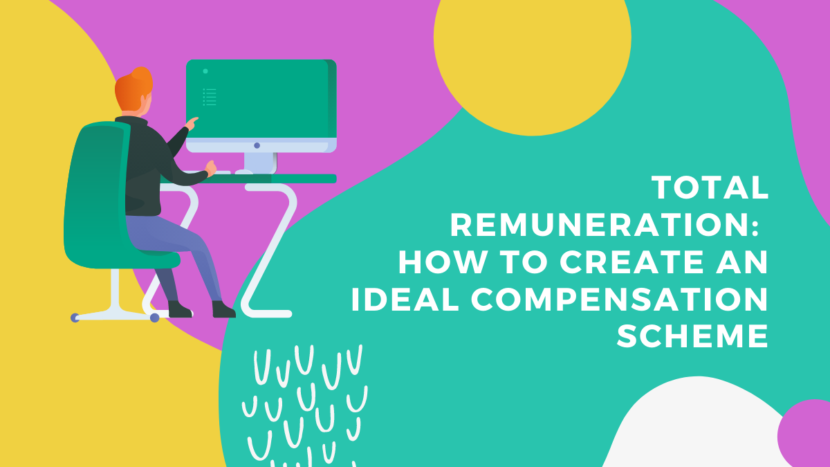 Total remuneration: How to Create an Ideal Compensation Scheme