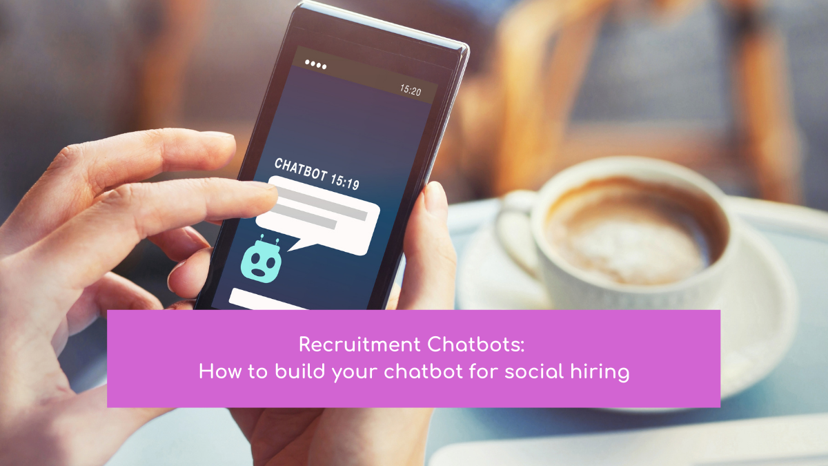 Recruitment chatbots: how to build your chatbot for social hiring