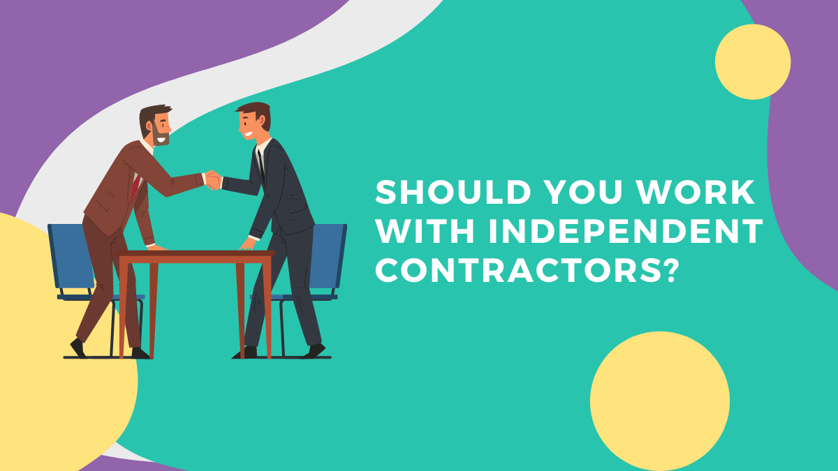 Should You Work With Independent Contractors?
