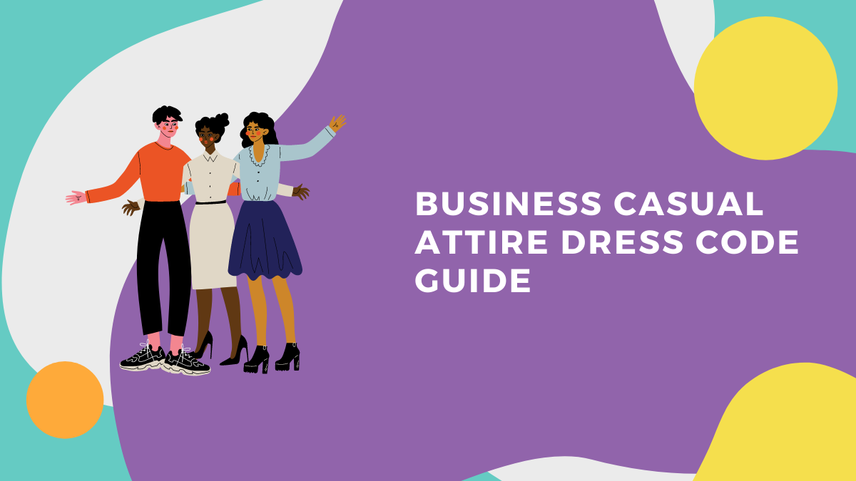 Employees must always follow dress codes. But when asked to wear business casual attire, would you know what to wear?