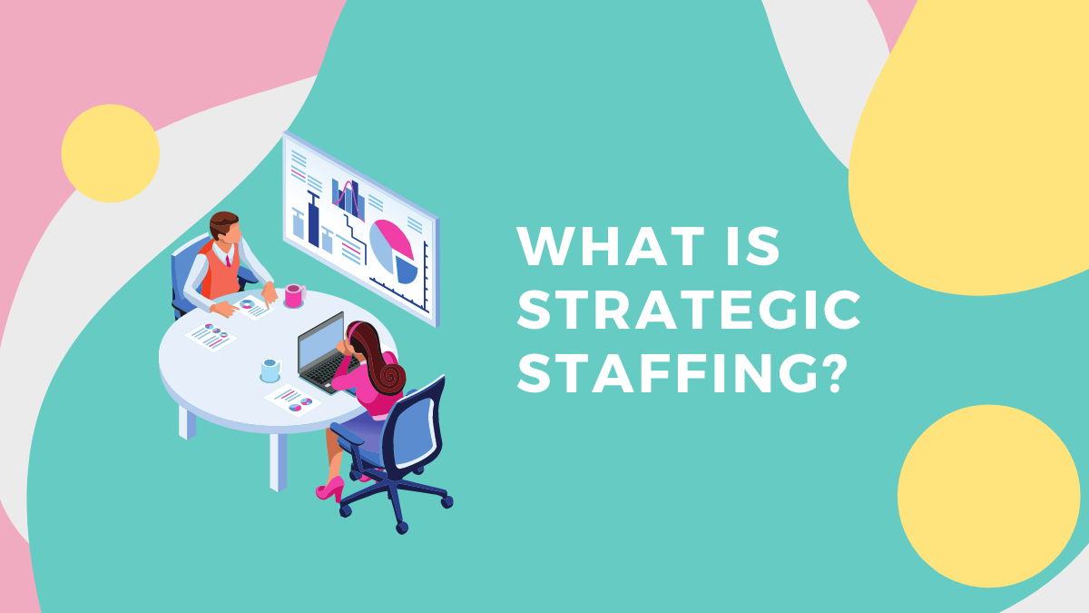 What Is Strategic Staffing?