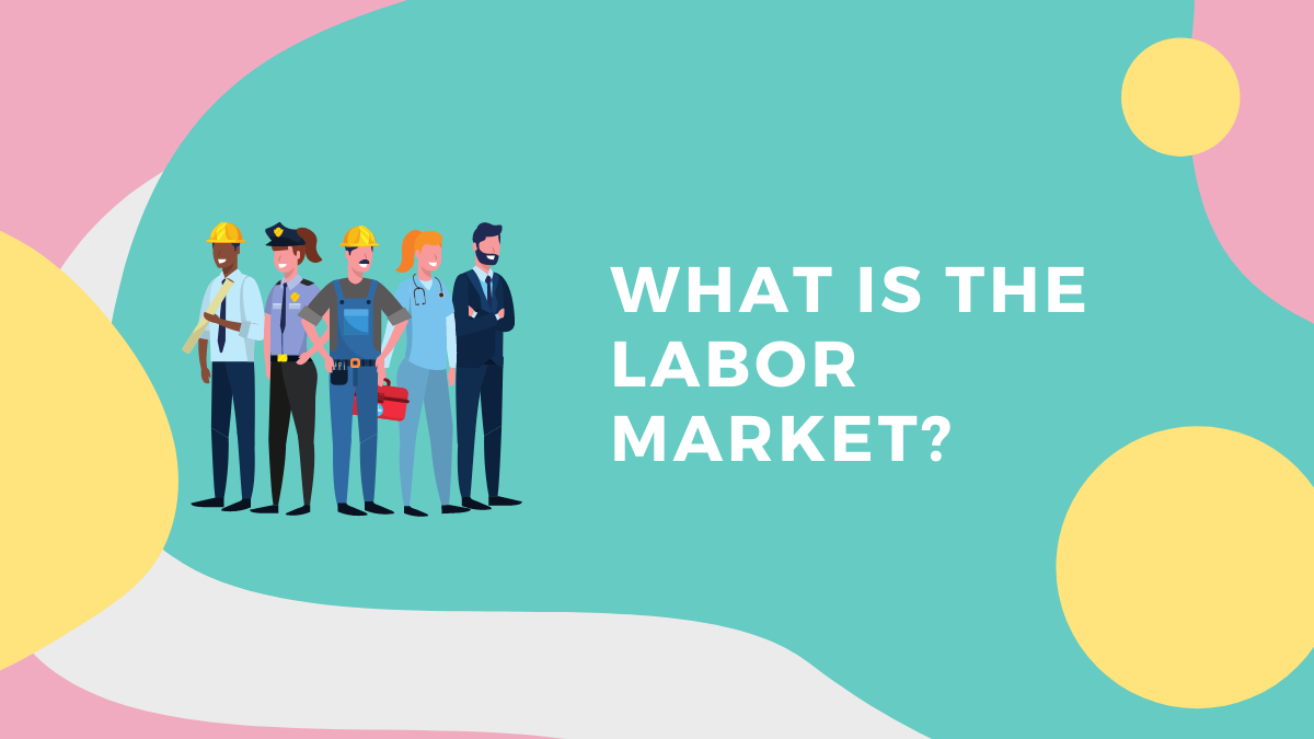 Labor Market: Where People Offer Their Skills to Employers