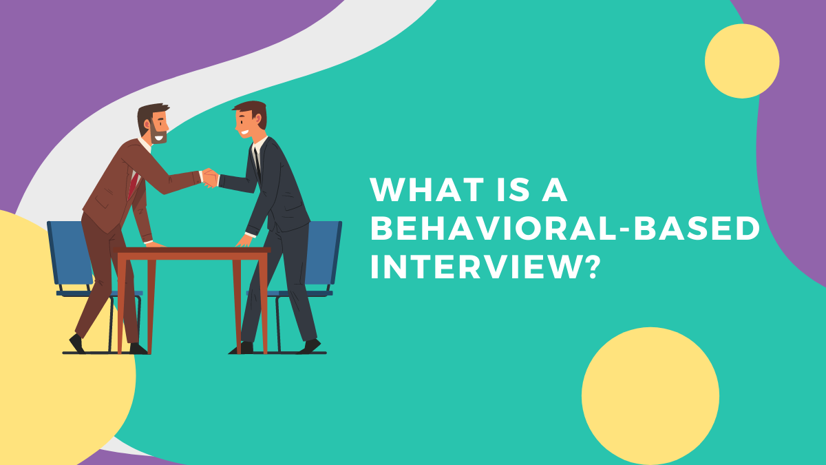 What Is a Behavioral-Based Interview?